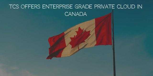 TCS offers Enterprise Grade Private Cloud in Canada