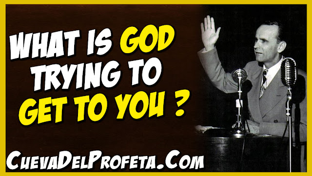 What is God trying to get to you - William Marrion Branham Quotes