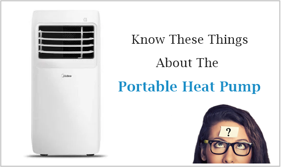 Know These Things About The Portable Heat Pump