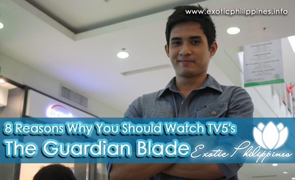 8 Reasons Why You Should Watch TV5s the Guardian Blade