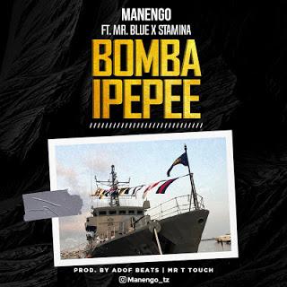 AUDIO < MANENGO Ft STAMINA ft MR BLUE _ BOMBA IPEPEE | Download