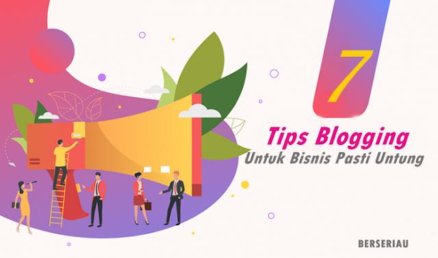 Setiap bisnis perlu berinvestasi dalam pemasaran 7 Tips Blogging Untuk Bisnis