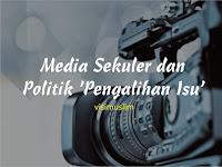 Media Sekuler dan Politik 'Pengalihan Isu'