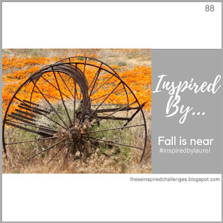 http://theseinspiredchallenges.blogspot.com/2019/09/inspired-by-fall-is-near.html