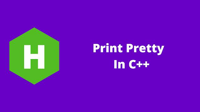 HackerRank Print Pretty in C++ problem solution