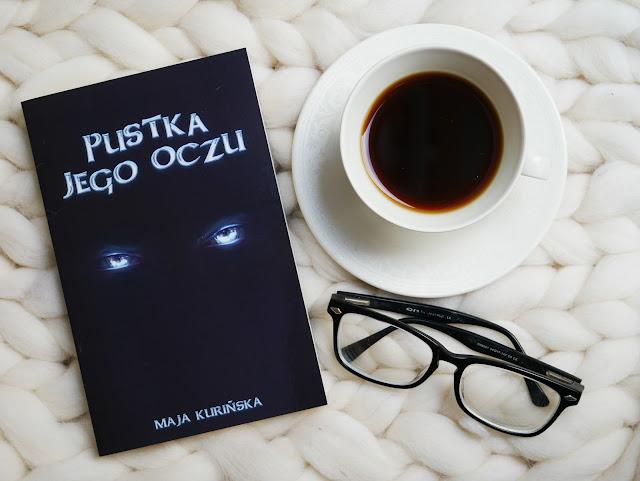 """Dlaczego warto przeczytać powieść Maji Kurińskiej """"Pustka jego oczu""""?"""