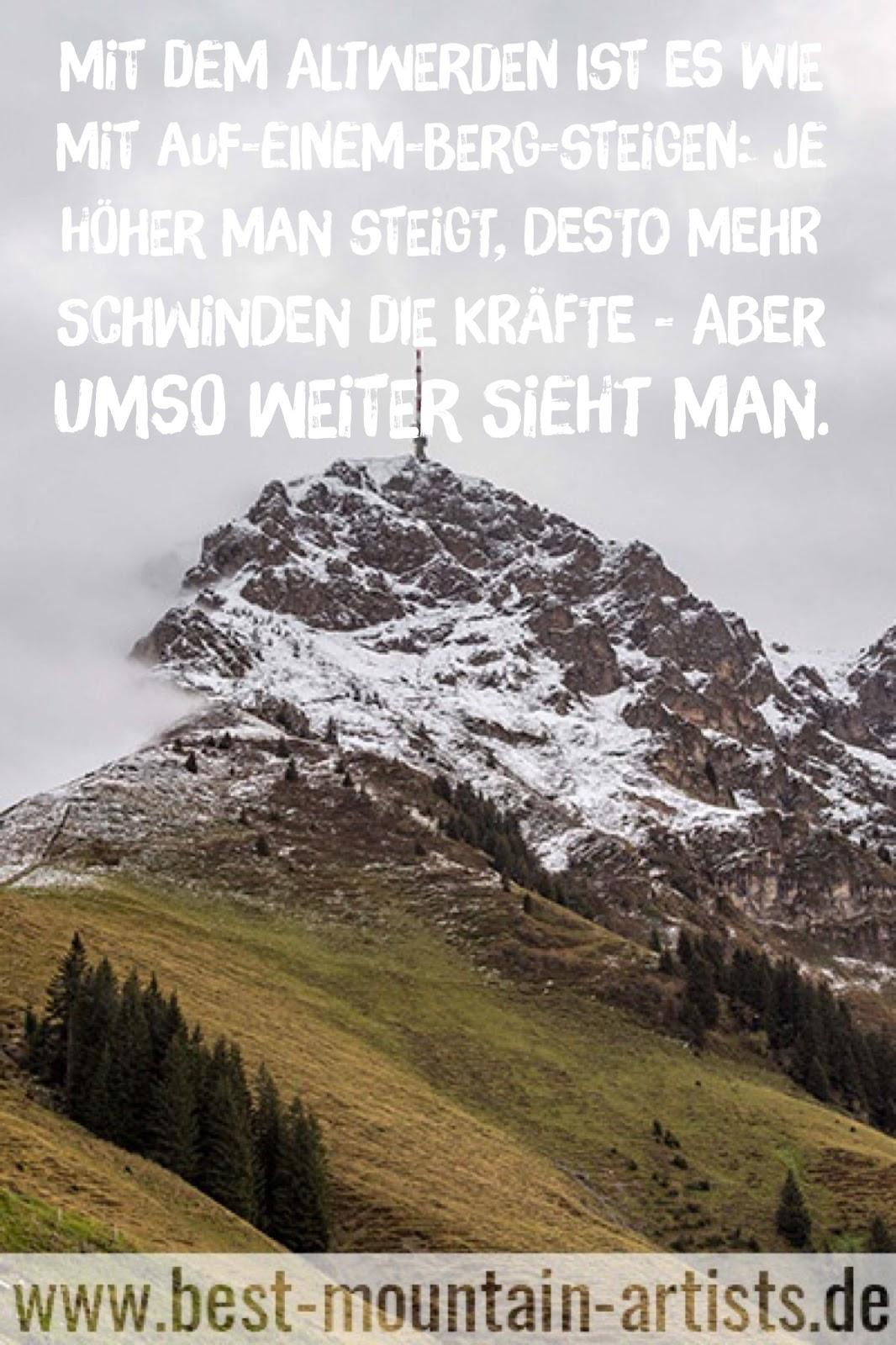 """""""Mit dem Altwerden ist es wie mit Auf-einem-Berg-Steigen: Je höher man steigt, desto mehr schwinden die Kräfte - aber umso weiter sieht man."""", Ingmar Bergman"""