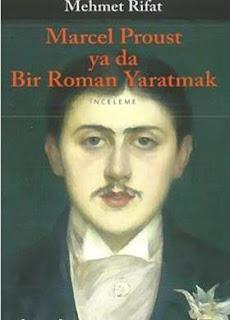 Mehmet Rıfat - Marcel Proust ya da Bir Roman Yaratmak