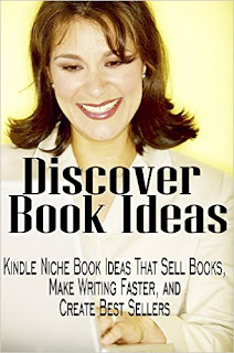 Discover Book Ideas: Kindle Niche Book Ideas That Sell Books, Make Writing Faster, and Create Best Sellers