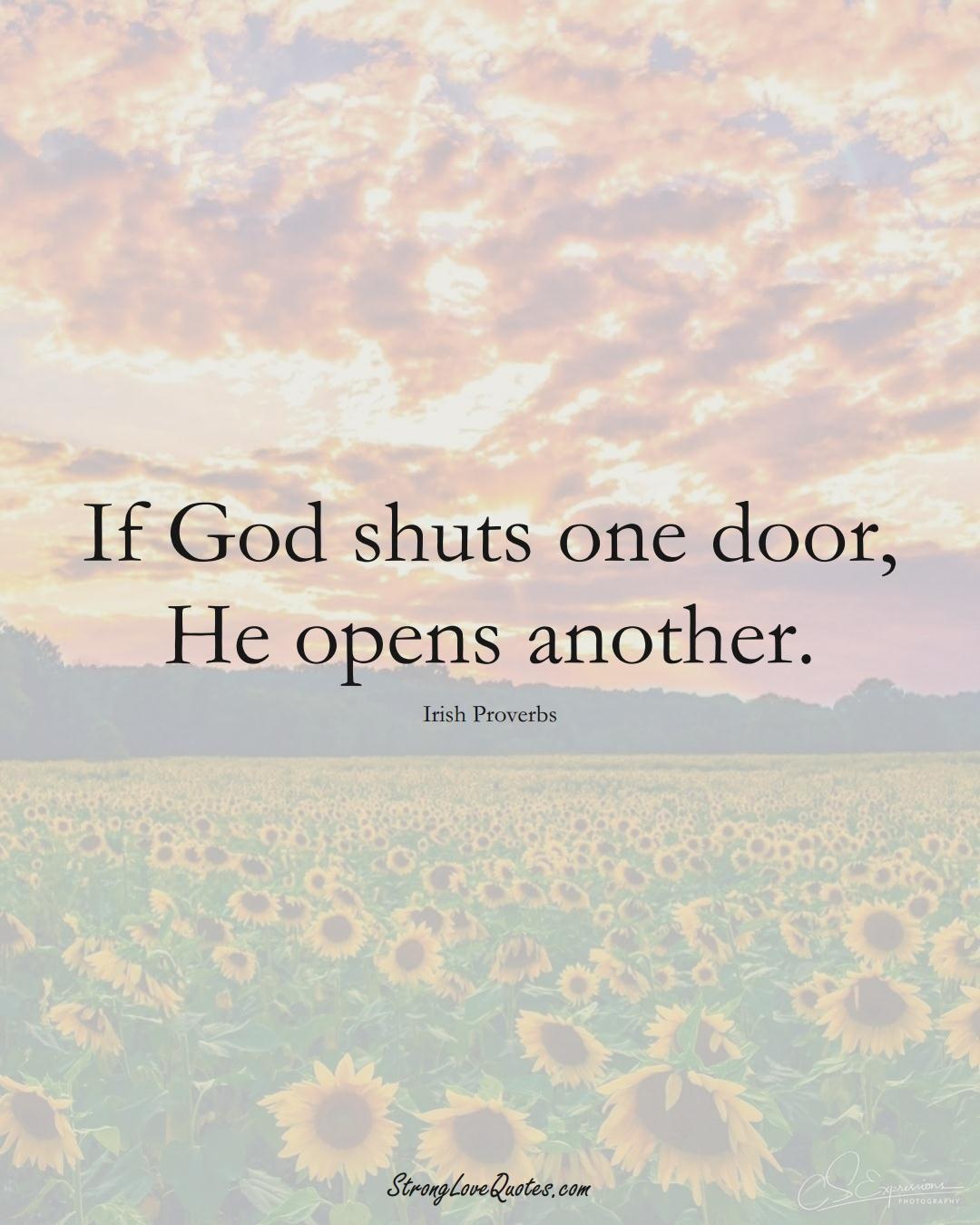 If God shuts one door, He opens another. (Irish Sayings);  #EuropeanSayings