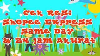 Cek Resi Shopee Express Same Day & 24 Jam Akurat