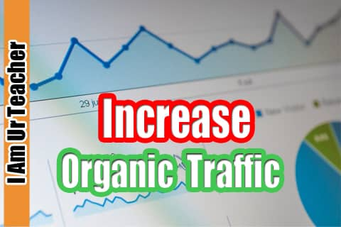 How to Increase Organic Traffic: 14 Simple Secret Tips