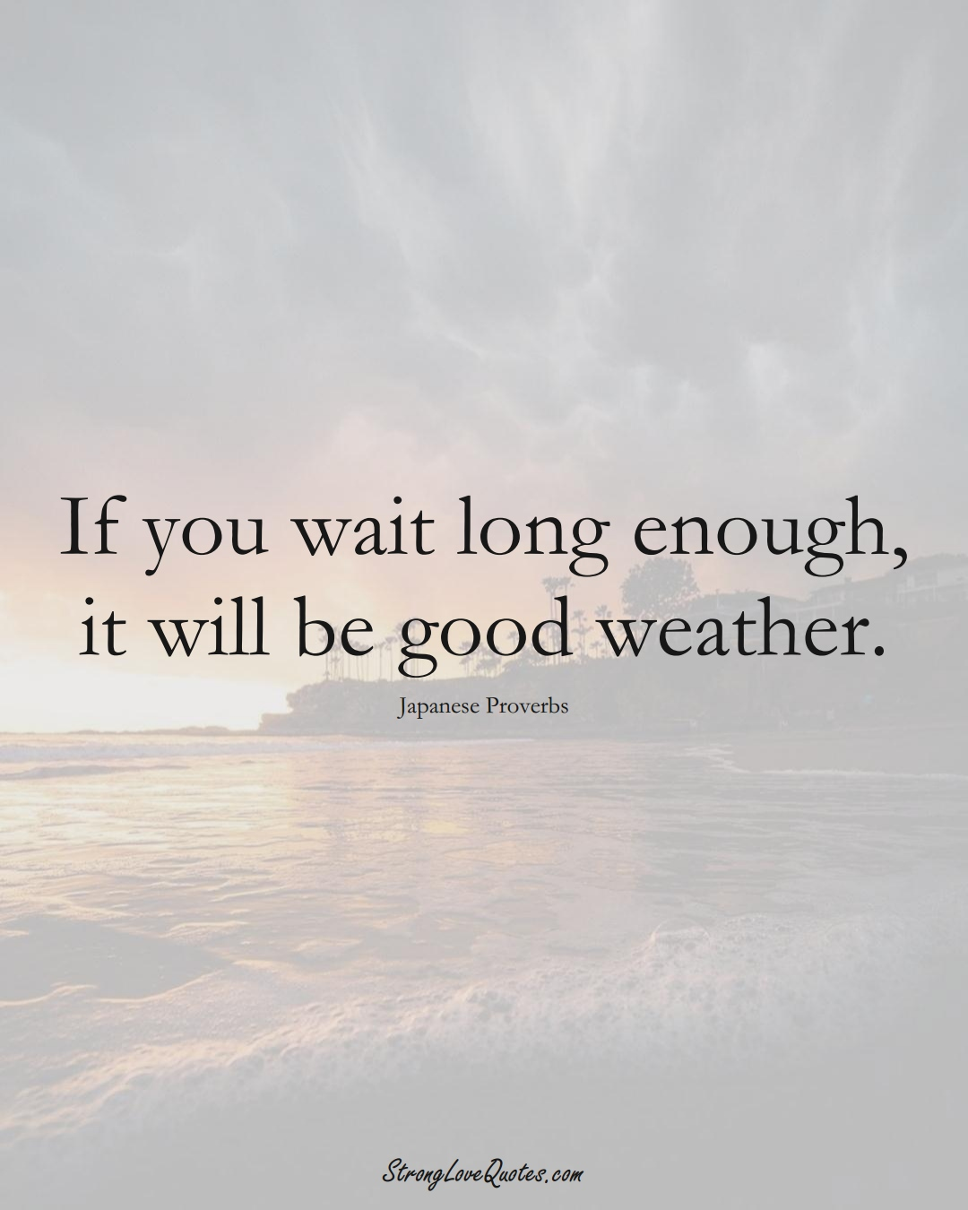 If you wait long enough, it will be good weather. (Japanese Sayings);  #AsianSayings