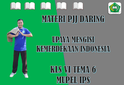 Materi IPS Kelas VI Tema 6 Subtema 1 - Upaya Mengisi Kemerdekaan Indonesia