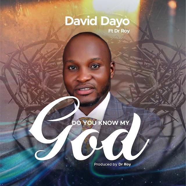 Music: DO YOU KNOW MY GOD - David Dayo