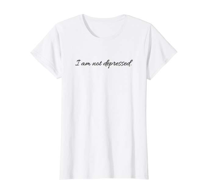 """I am not depressed."""