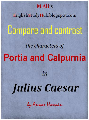 Compare and contrast the characters of Calphurnia and Portia in Shakespeare's play Julius Caeser.