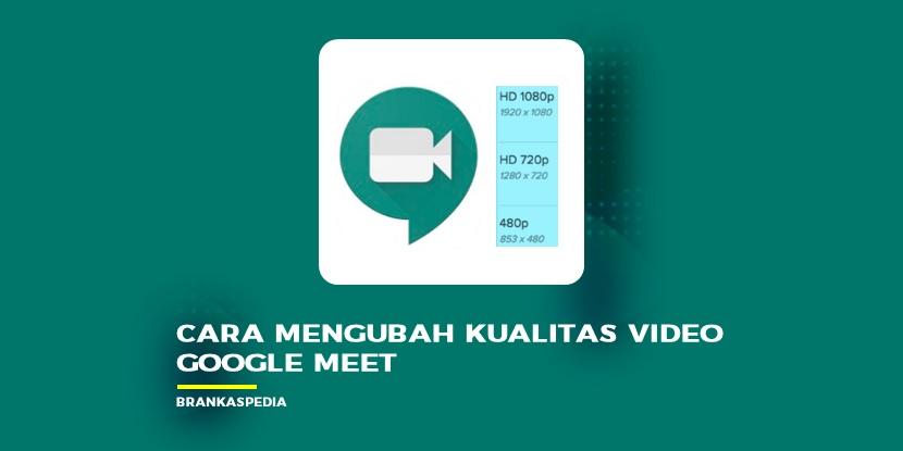 Cara Mengubah Kualitas Video Di Google Meet Brankaspedia Blog Ulasan Teknologi
