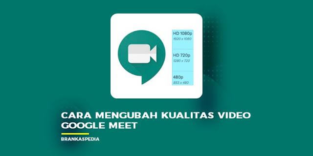 cara mengubah kualitas video google meet