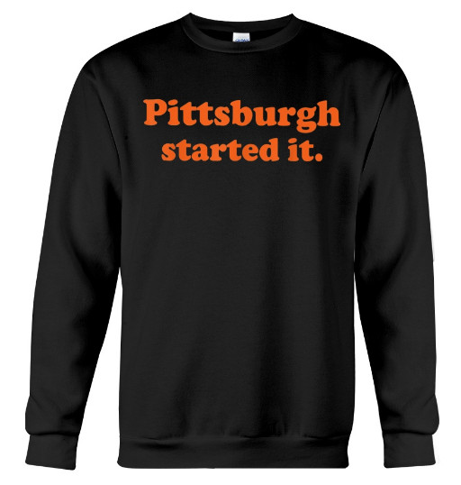 Pittsburgh started it shirt, pittsburgh started it tee shirt, pittsburgh started it t shirt,
