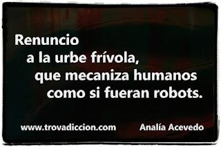 Renuncio a la urbe frívola, que mecaniza humanos como si fueran robots.