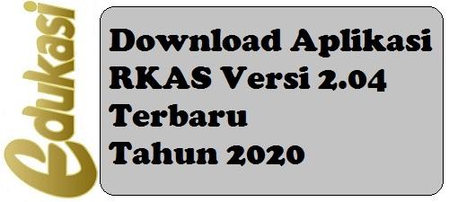 Download Aplikasi RKAS Versi 2.04 Terbaru Tahun 2020
