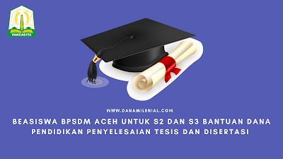 Beasiswa BPSDM Aceh S2 dan S3 Bantuan Dana Pendidikan Penyelesaian Tesis dan Disertasi Tahun 2021