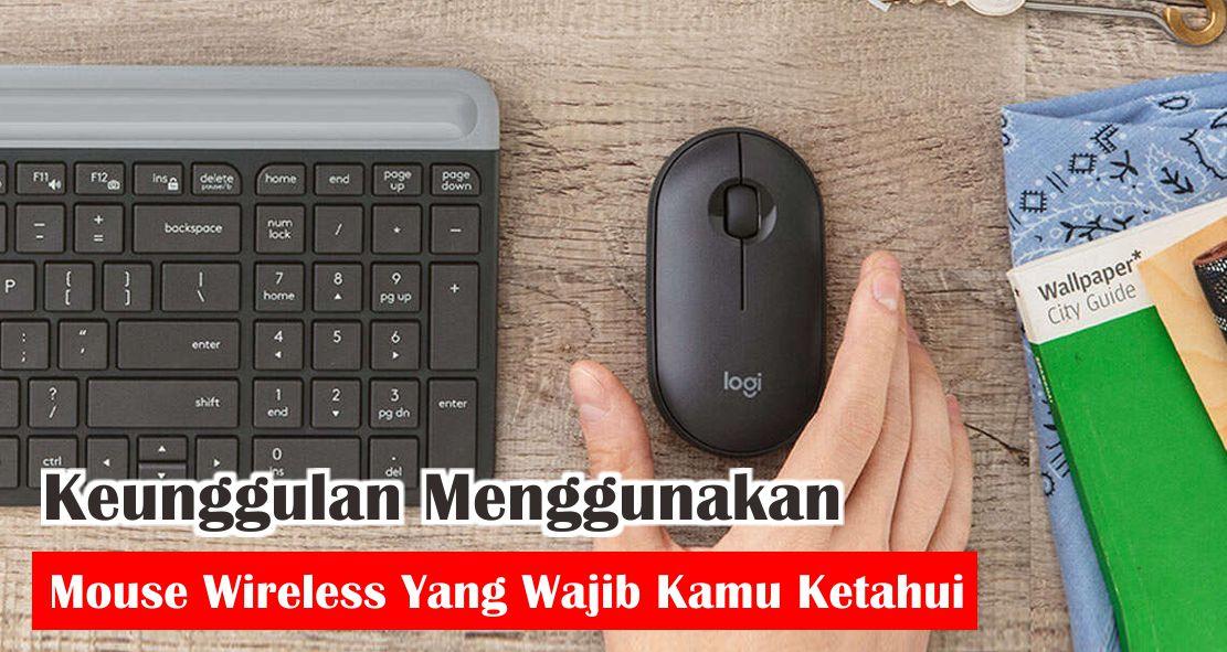 Keunggulan Menggunakan Mouse Wireless Yang Wajib Kamu Ketahui