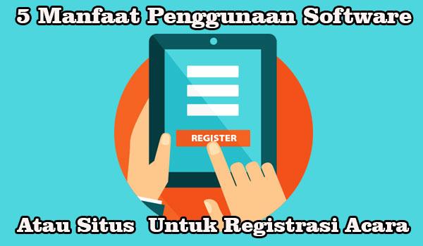 5 Manfaat Penggunaan Software / Situs Untuk Registrasi Acara
