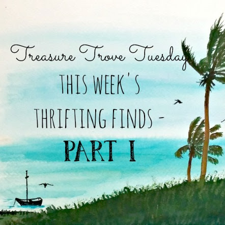 Treasure Trove Tuesday - This Week's Thrifting Finds - Part I