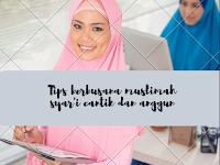 Tips Berbusana Muslimah Syar'i, Cantik dan Anggun