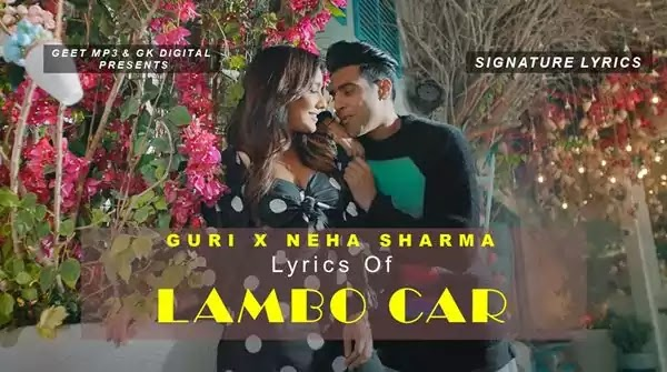 LAMBO CAR LYRICS - GURI Ft. NEHA SHARMA - NEW PUNJABI SONG