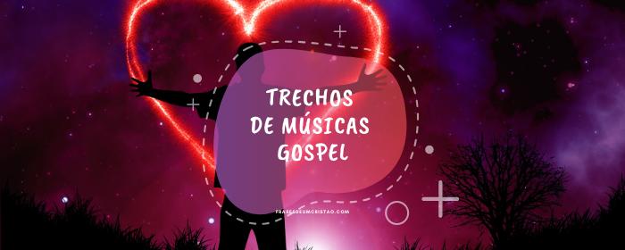 TRECHOS DE MÚSICAS GOSPEL IMPERDÍVEL