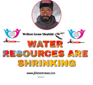 WATER RESOURCES ARE SHRINKING: By Lone Shahid