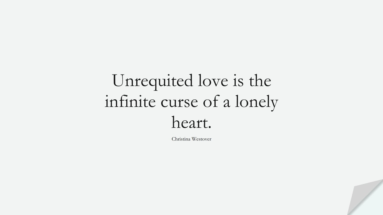 Unrequited love is the infinite curse of a lonely heart. (Christina Westover);  #SadLoveQuotes