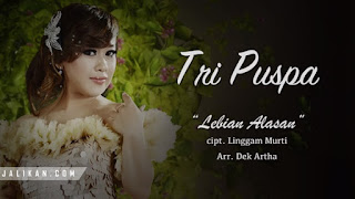 Lirik Lagu Lebian Alasan - Tri Puspa