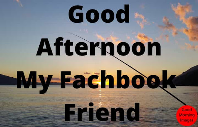 good afternoon wishes for him