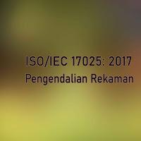 Pengendalian Rekaman Mutu dan Teknis Dalam ISO/IEC 17025: 2017