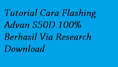 Tutorial Cara Flashing Advan S50D 100% Berhasil Via Research Download