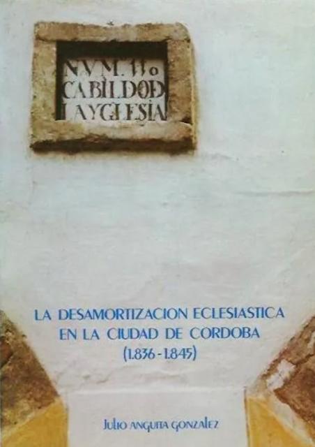 DESAMORTIZACIÓN ECLESIÁSTICA EN LA CIUDAD DE CÓRDOBA (1836-1845)