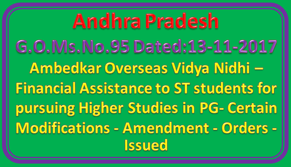 AP GO Ms No 95 || Ambedkar Overseas Vidya Nidhi – Financial Assistance to ST students for pursuing Higher Studies in Post Graduate Courses in Foreign Universities – Certain Modifications – Amendment – Orders – Issued