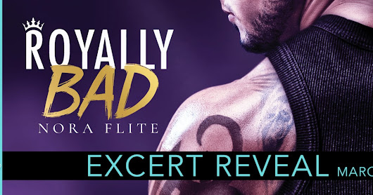 Excerpt Reveal - Royally Bad by Nora Flite!