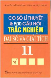 Cơ Sở Lý Thuyết và 500 Câu Hỏi Trắc Nghiệm Đại Số Và Giải Tích 11 - Nguyễn Thành Dũng