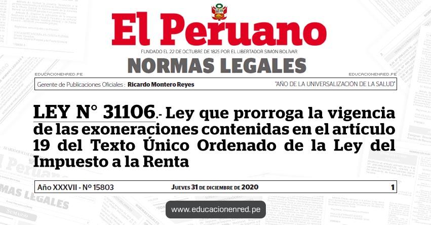 LEY N° 31106.- Ley que prorroga la vigencia de las exoneraciones contenidas en el artículo 19 del Texto Único Ordenado de la Ley del Impuesto a la Renta