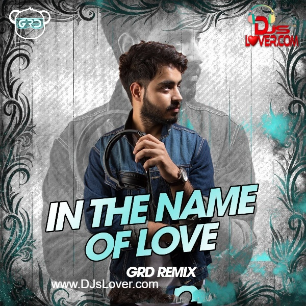 In The Name Of Love Remix GrD English song