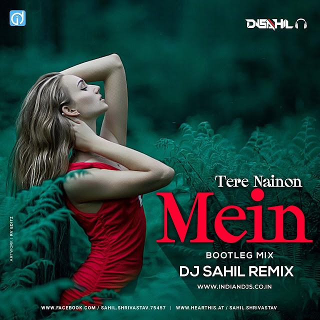 Tere Nainon Mein Remix Dj Sahil Remix