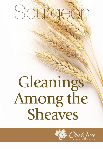 Charles Spurgeon-Gleanings Among The Sheaves-