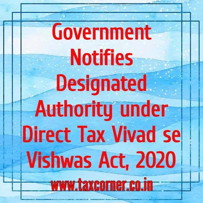Government Notifies Designated Authority under Direct Tax Vivad se Vishwas Act, 2020