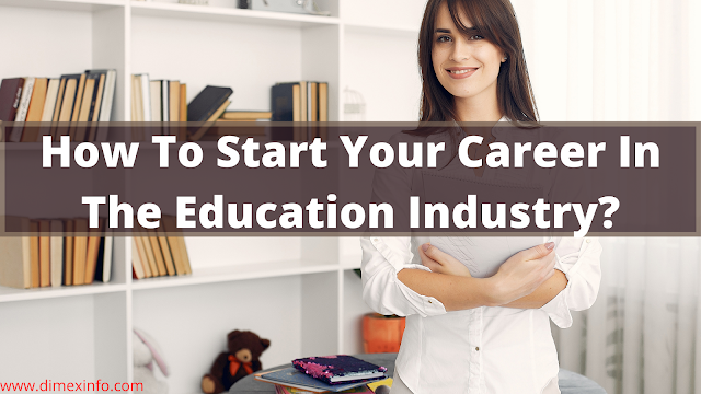 How To Start Your Career In The Education Industry?