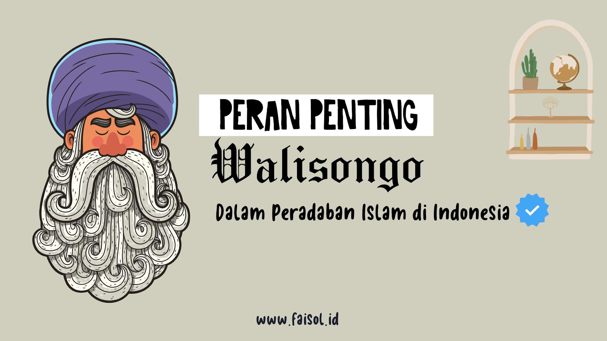 Peran Penting Walisongo dalam Peradaban Islam di Indonesia